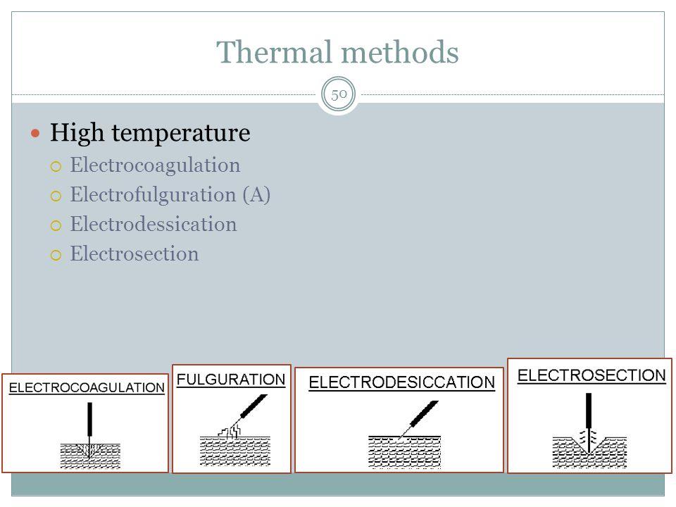 Thermal methods High temperature  Electrocoagulation  Electrofulguration (A)  Electrodessication  Electrosection 50