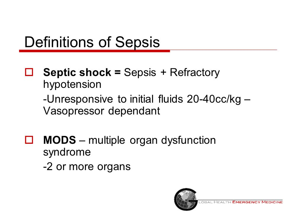 Definitions of Sepsis  Sepsis – SIRS with proven or suspected microbial source  Severe Sepsis – sepsis with one or more signs of organ dysfunction o