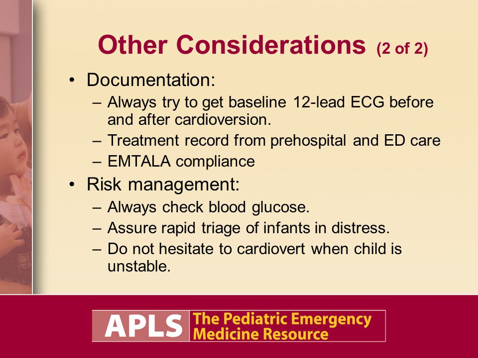 Other Considerations (2 of 2) Documentation: –Always try to get baseline 12-lead ECG before and after cardioversion. –Treatment record from prehospita