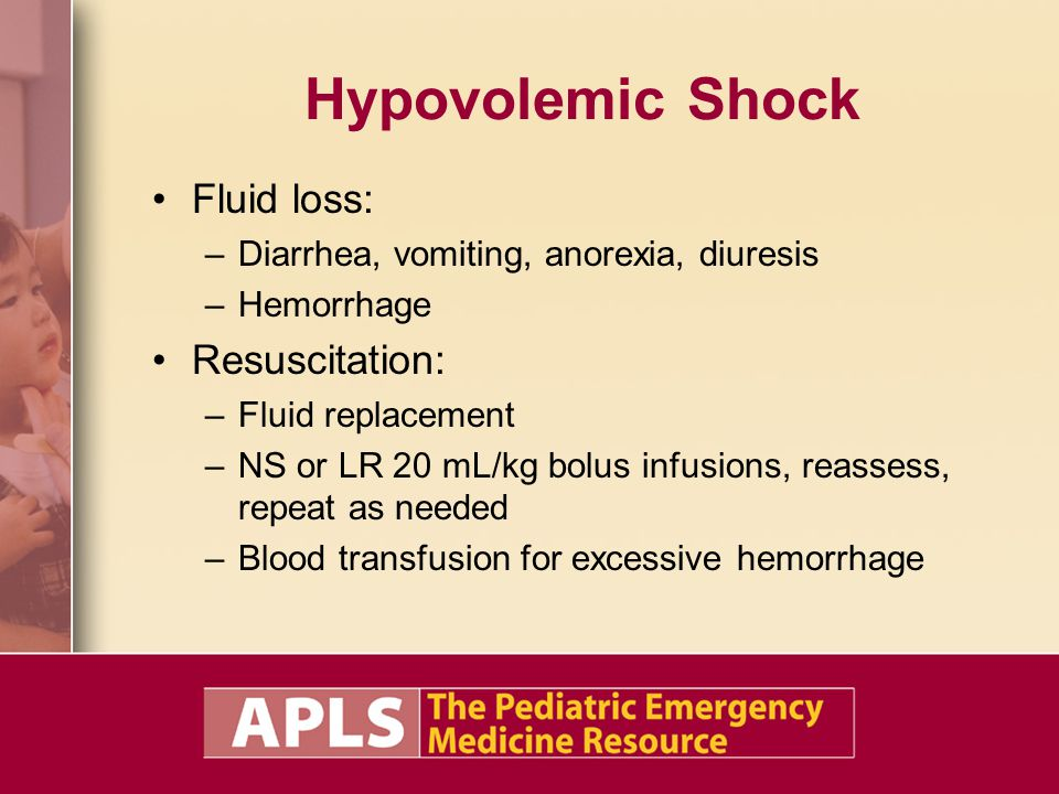 Hypovolemic Shock Fluid loss: –Diarrhea, vomiting, anorexia, diuresis –Hemorrhage Resuscitation: –Fluid replacement –NS or LR 20 mL/kg bolus infusions