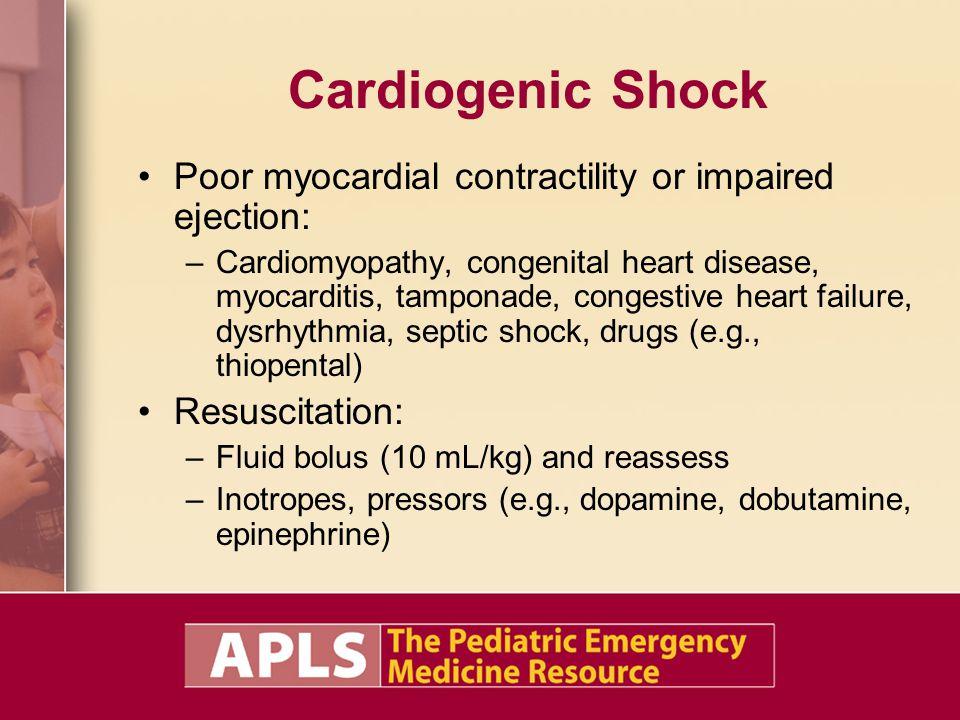 Cardiogenic Shock Poor myocardial contractility or impaired ejection: –Cardiomyopathy, congenital heart disease, myocarditis, tamponade, congestive he