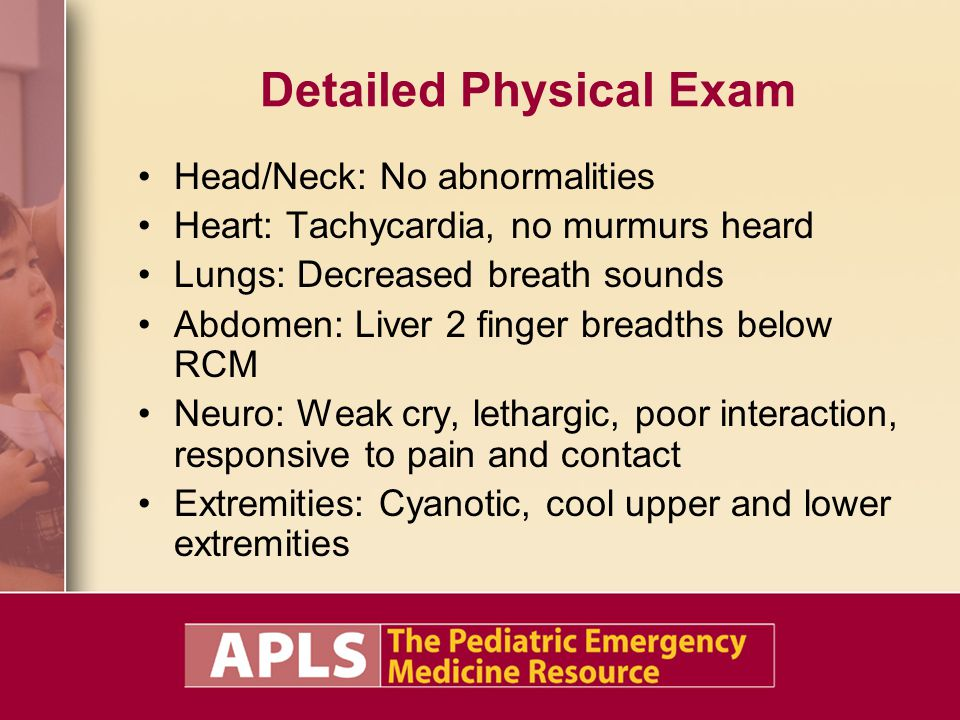 Detailed Physical Exam Head/Neck: No abnormalities Heart: Tachycardia, no murmurs heard Lungs: Decreased breath sounds Abdomen: Liver 2 finger breadth