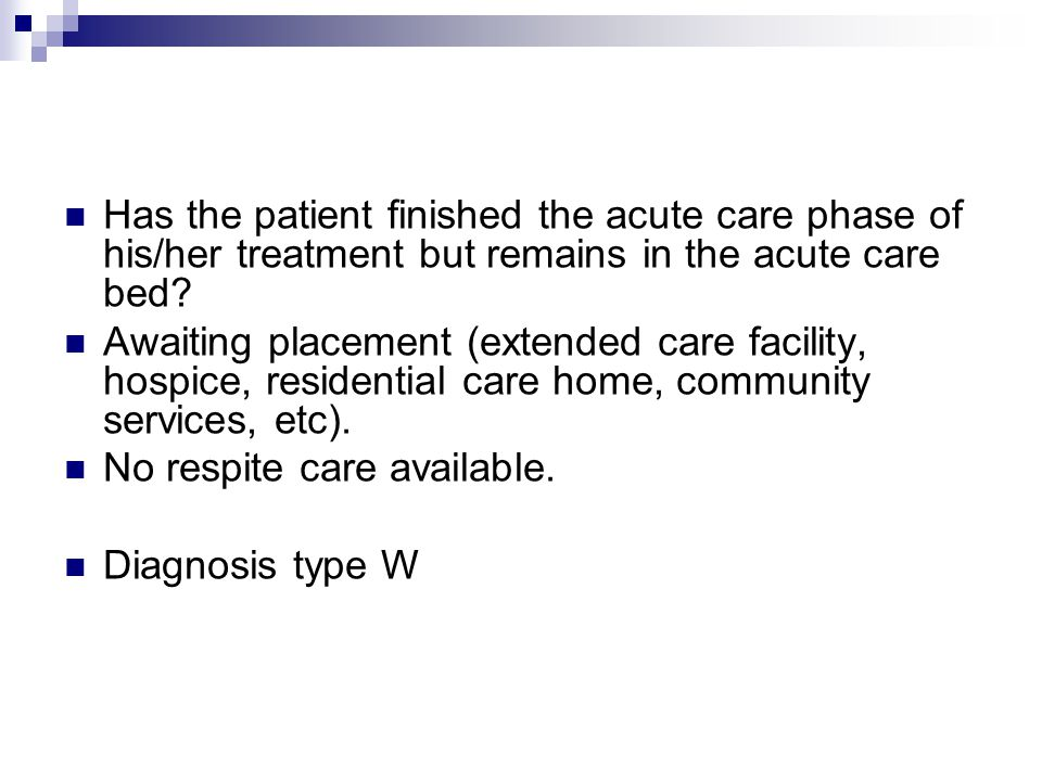Has the patient finished the acute care phase of his/her treatment but remains in the acute care bed.