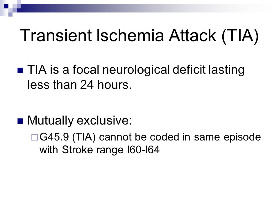 Transient Ischemia Attack (TIA) TIA is a focal neurological deficit lasting less than 24 hours.