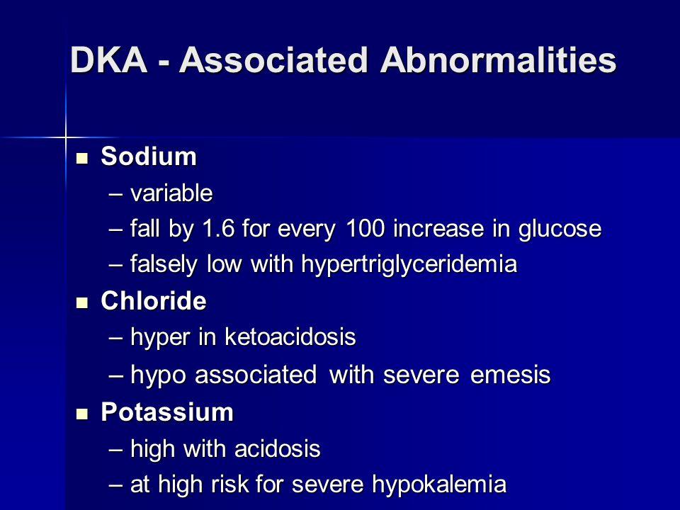 DKA Management Management –Fluid resuscitation Normal saline 500-1000 cc/hr with bolus of 1L Normal saline 500-1000 cc/hr with bolus of 1L If UOP good and NA > 140, slow IVF and change to.45 NS If UOP good and NA > 140, slow IVF and change to.45 NS Add D5 once BS < 300 Add D5 once BS < 300 –Insulin 0.4u/kg with 1/2 IV and 1/2 SQ 0.4u/kg with 1/2 IV and 1/2 SQ IV qtt or hourly IV injections IV qtt or hourly IV injections continue until ketones in urine resolved continue until ketones in urine resolved change to SQ once BS 7.3, Bicarb > 18 change to SQ once BS 7.3, Bicarb > 18