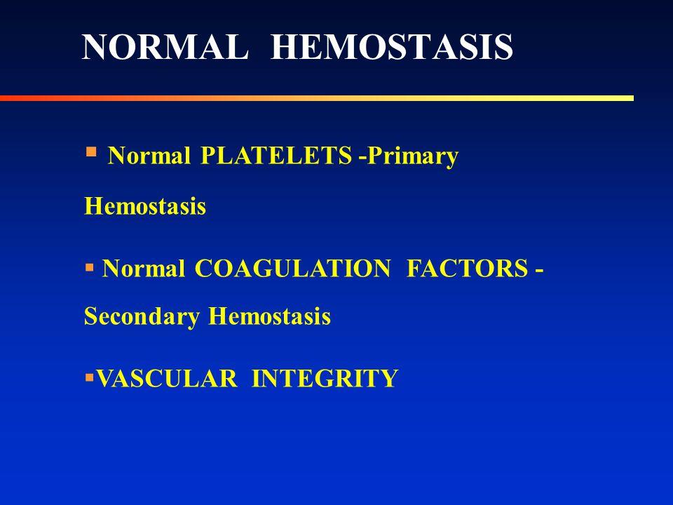 NORMAL HEMOSTASIS  Normal PLATELETS -Primary Hemostasis  Normal COAGULATION FACTORS - Secondary Hemostasis  VASCULAR INTEGRITY