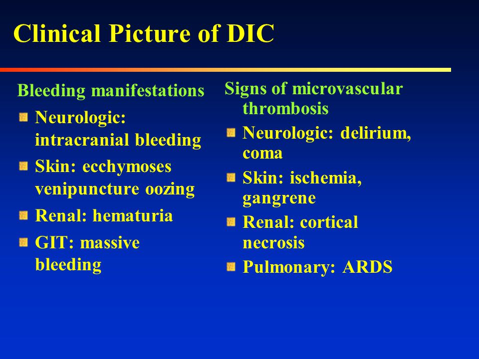 Clinical Conditions Associated with DIC Sepsis Trauma Cancer Obstetric complications Vascular disorders Immunologic disorders