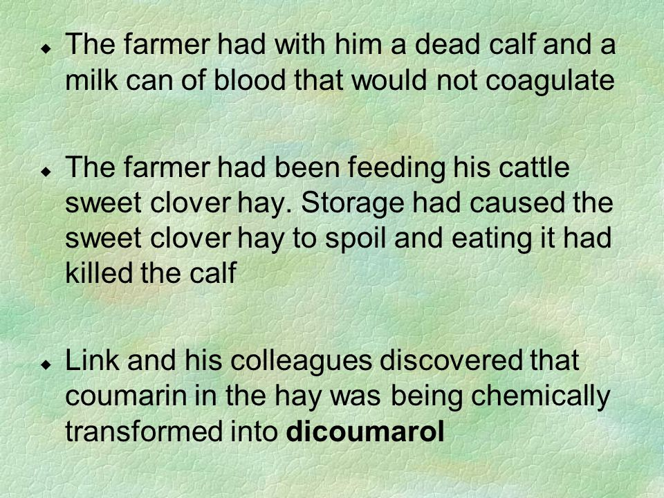 u The farmer had with him a dead calf and a milk can of blood that would not coagulate u The farmer had been feeding his cattle sweet clover hay. Stor