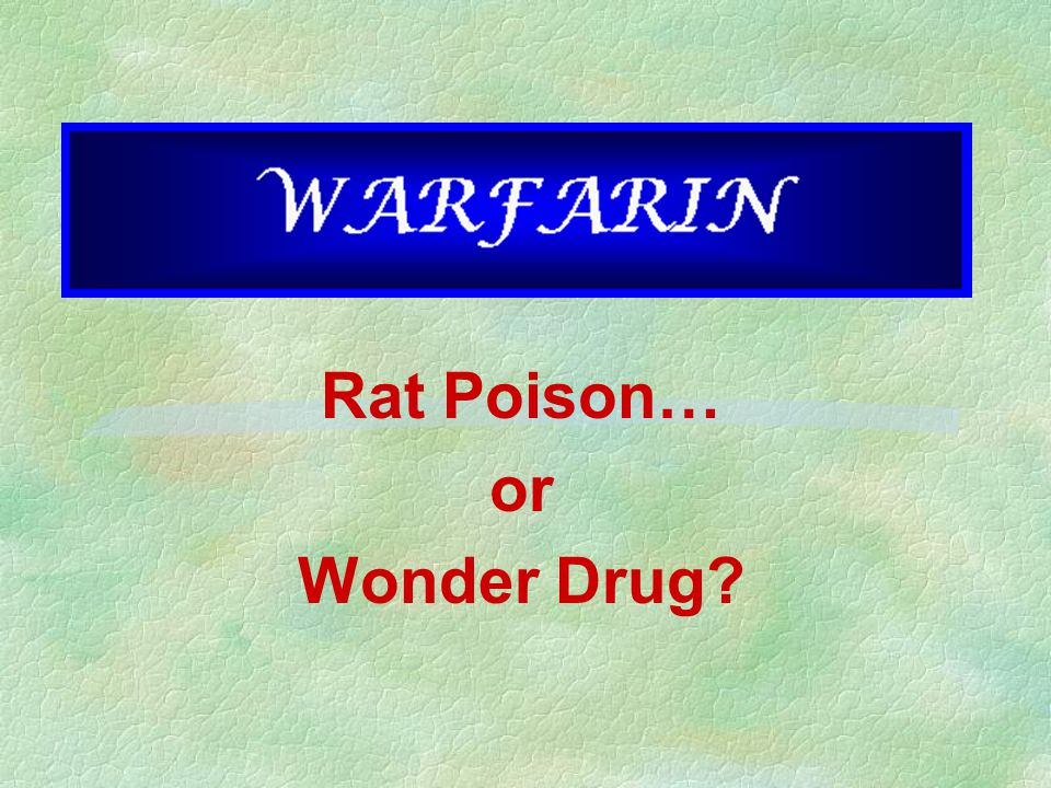 Rat Poison… or Wonder Drug?