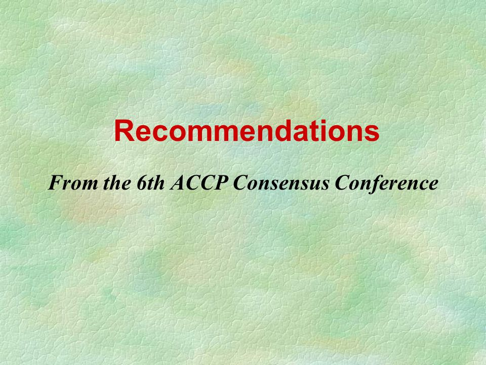 Recommendations  From the 6th ACCP Consensus Conference