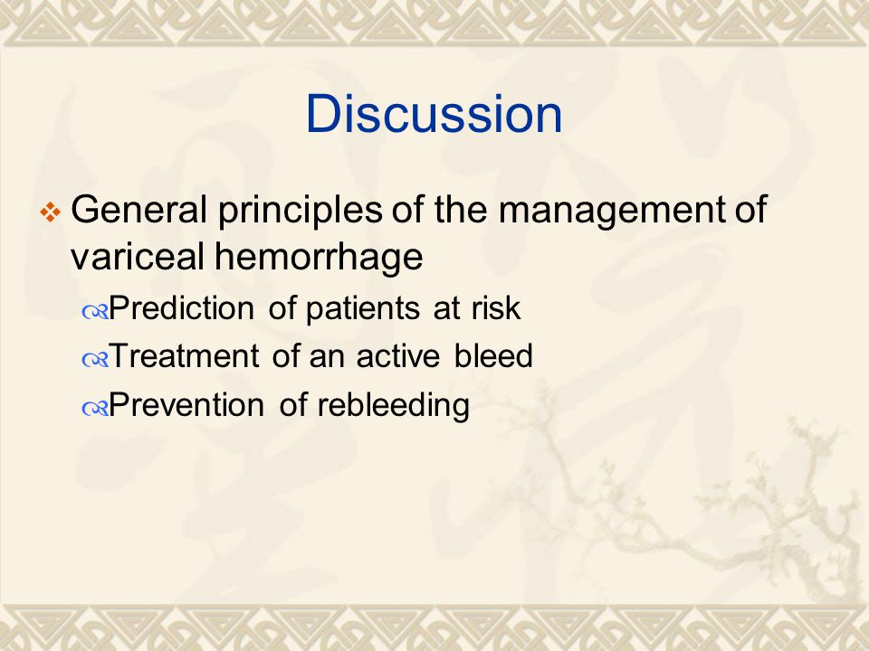 Discussion  General principles of the management of variceal hemorrhage  Prediction of patients at risk  Treatment of an active bleed  Prevention of rebleeding