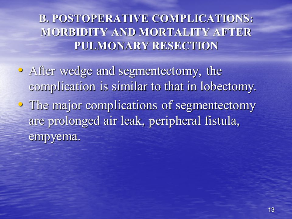 12 B. POSTOPERATIVE COMPLICATIONS: MORBIDITY AND MORTALITY AFTER PULMONARY RESECTION Keagy et al noted that 41% of patients undergoing lobectomy had n