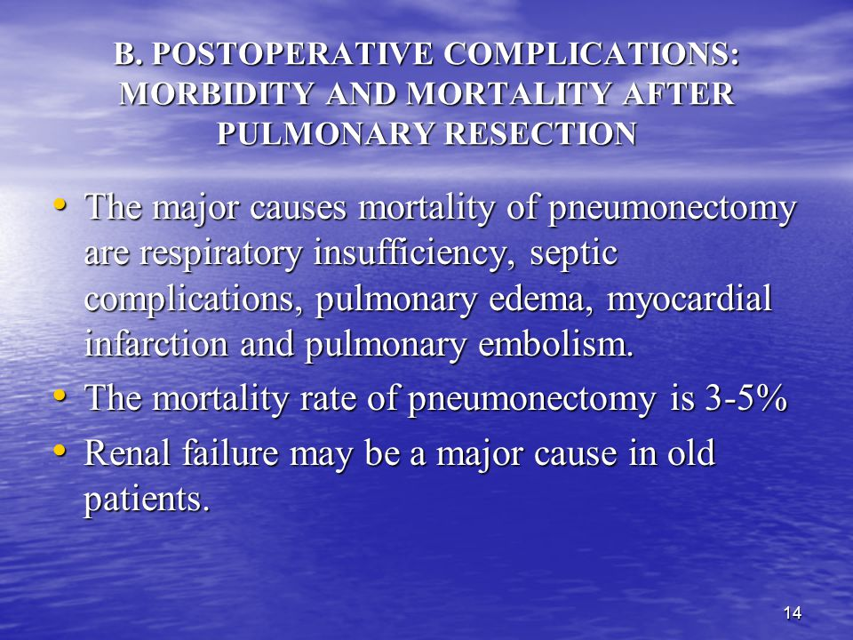 13 B. POSTOPERATIVE COMPLICATIONS: MORBIDITY AND MORTALITY AFTER PULMONARY RESECTION After wedge and segmentectomy, the complication is similar to tha
