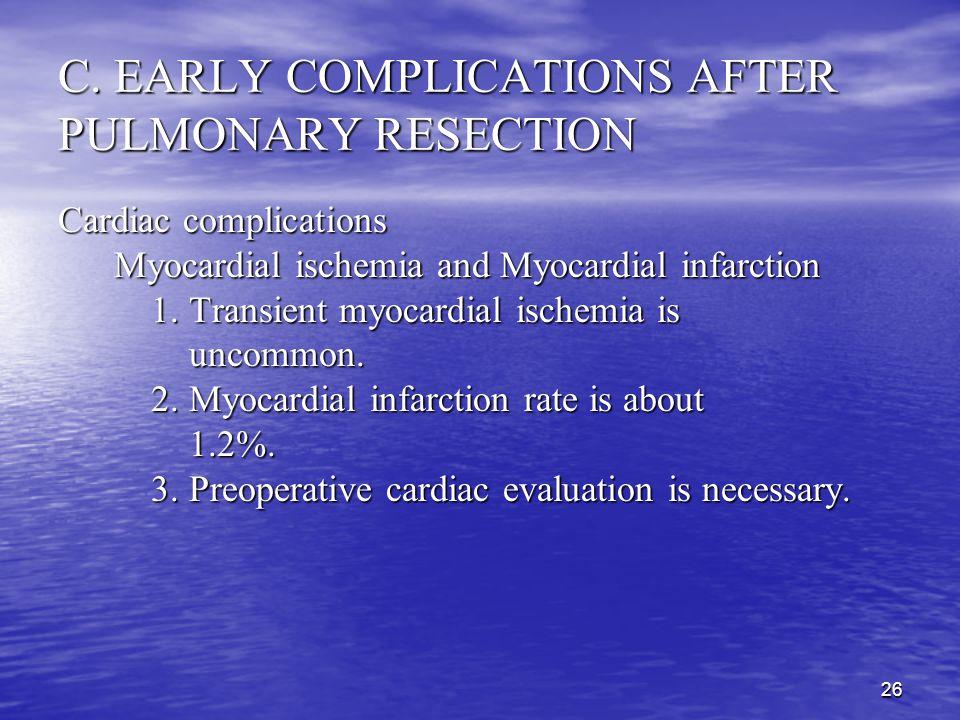 25 C. EARLY COMPLICATIONS AFTER PULMONARY RESECTION Cardiac complications Cardiac dysrhythmia Cardiac dysrhythmia VT: VT: lidocaine IV bolus 50 to 100