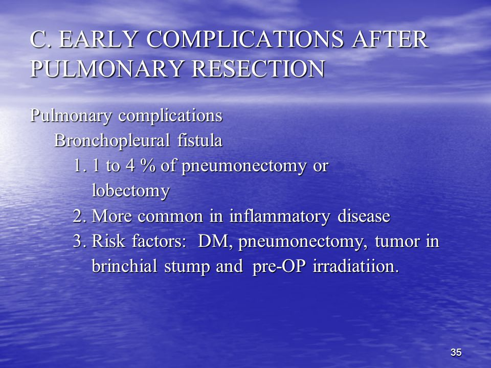 34 C. EARLY COMPLICATIONS AFTER PULMONARY RESECTION Pulmonary complications Postoperative Pneumonia Postoperative Pneumonia 1. Etiologic factors: prol
