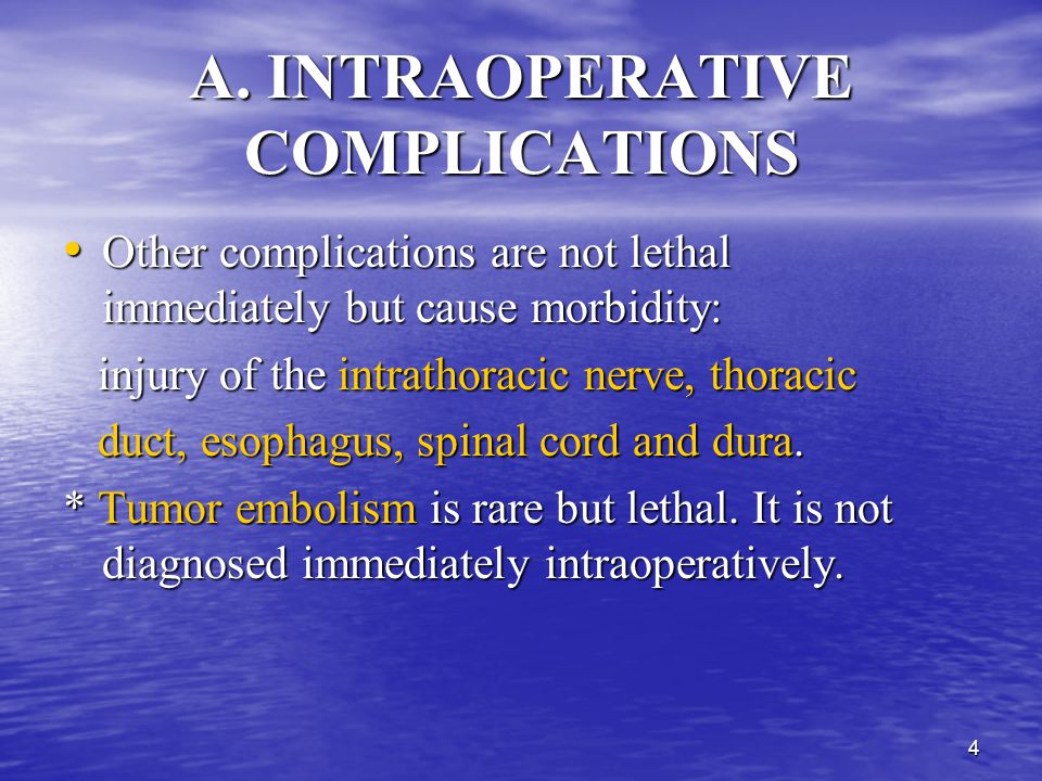 3 A. INTRAOPERATIVE COMPLICATIONS The 3 major intraoperative complications: The 3 major intraoperative complications: 1. Injury to the large vessel wi