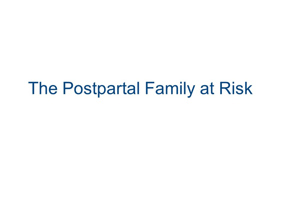 The Postpartal Family at Risk