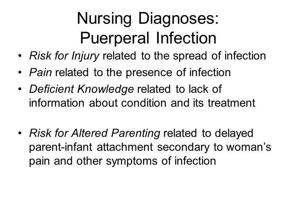 Nursing Diagnoses: Puerperal Infection Risk for Injury related to the spread of infection Pain related to the presence of infection Deficient Knowledg