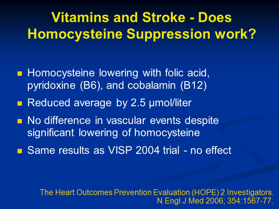 Vitamins and Stroke - Does Homocysteine Suppression work? Homocysteine lowering with folic acid, pyridoxine (B6), and cobalamin (B12) Reduced average