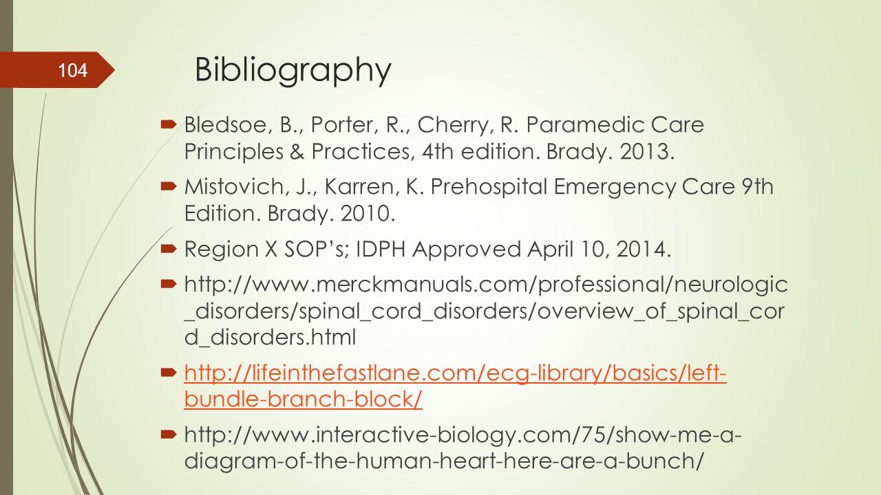 Bibliography  Bledsoe, B., Porter, R., Cherry, R. Paramedic Care Principles & Practices, 4th edition. Brady. 2013.  Mistovich, J., Karren, K. Prehos