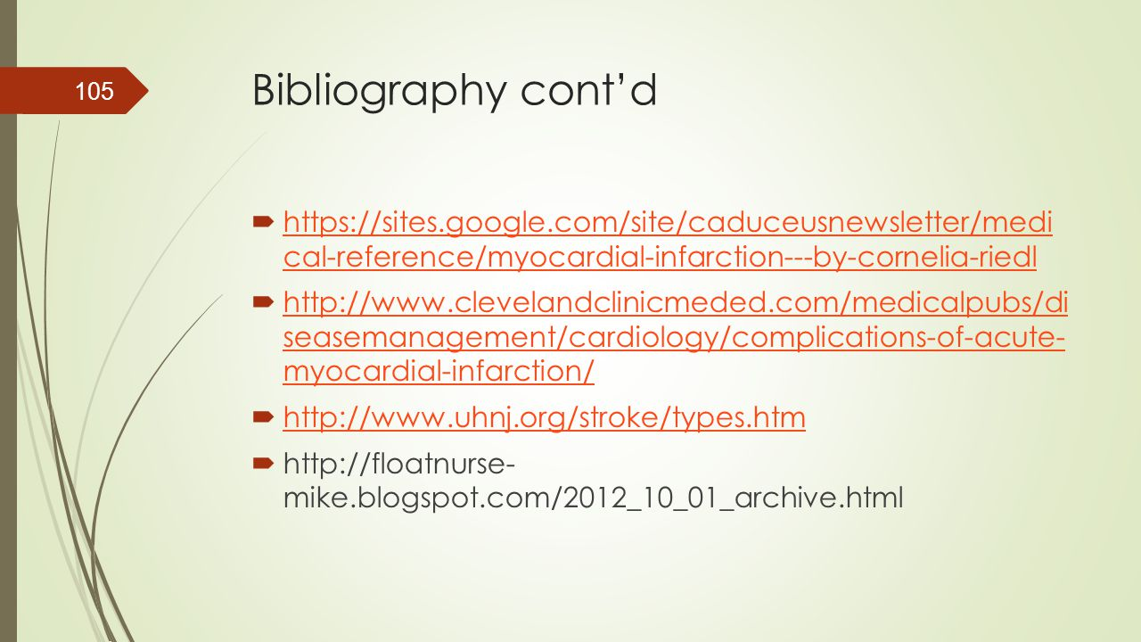 Bibliography cont'd  https://sites.google.com/site/caduceusnewsletter/medi cal-reference/myocardial-infarction---by-cornelia-riedl https://sites.goog