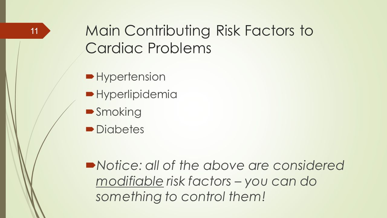 Main Contributing Risk Factors to Cardiac Problems  Hypertension  Hyperlipidemia  Smoking  Diabetes  Notice: all of the above are considered modi