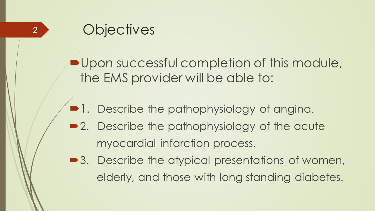 Objectives  Upon successful completion of this module, the EMS provider will be able to:  1. Describe the pathophysiology of angina.  2.Describe th