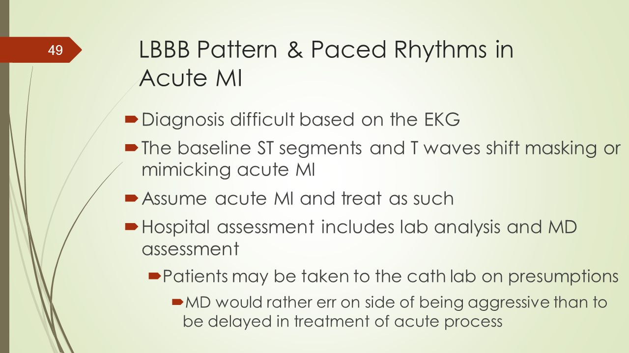 LBBB Pattern & Paced Rhythms in Acute MI  Diagnosis difficult based on the EKG  The baseline ST segments and T waves shift masking or mimicking acut
