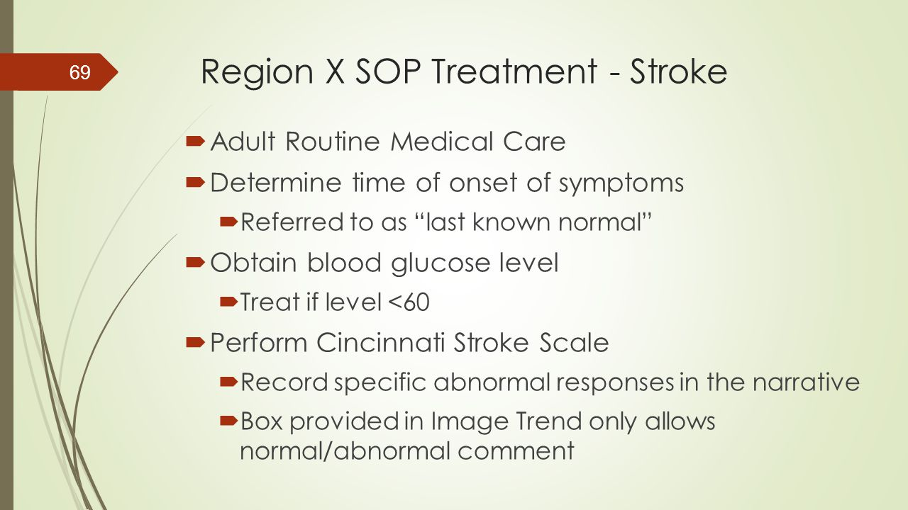 """Region X SOP Treatment - Stroke  Adult Routine Medical Care  Determine time of onset of symptoms  Referred to as """"last known normal""""  Obtain blood"""