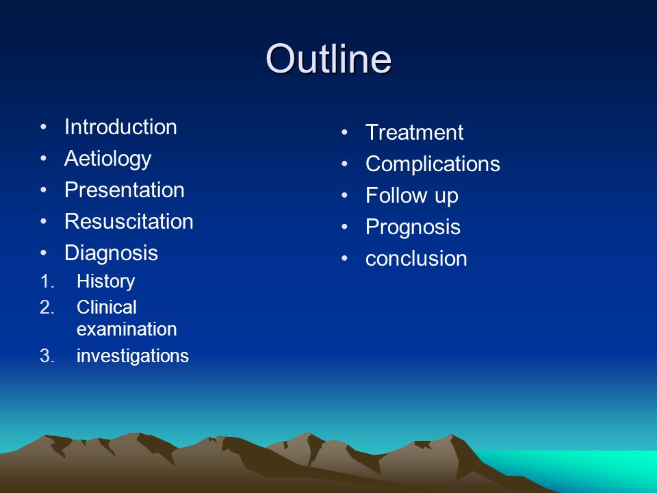Outline Introduction Aetiology Presentation Resuscitation Diagnosis 1.History 2.Clinical examination 3.investigations Treatment Complications Follow up Prognosis conclusion