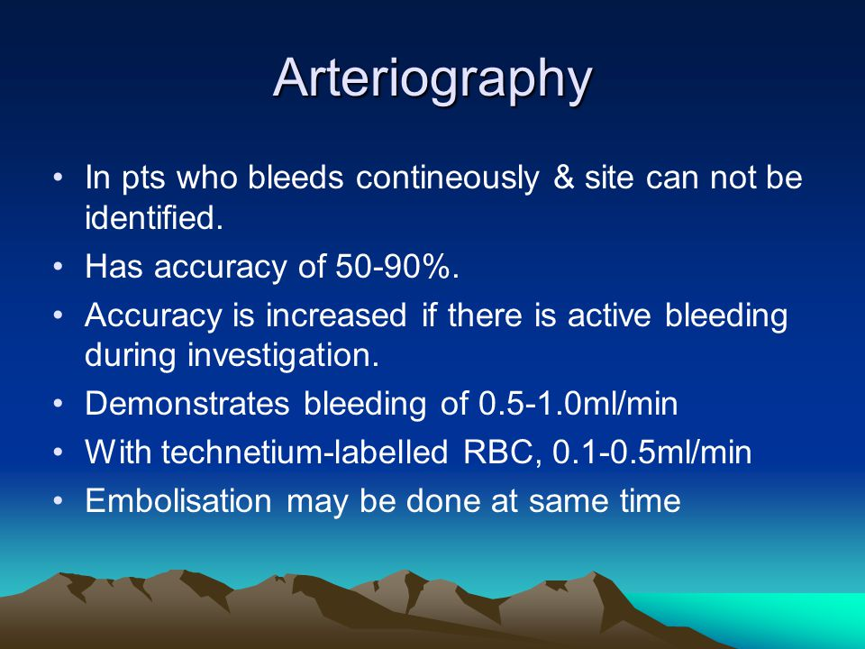Arteriography In pts who bleeds contineously & site can not be identified.