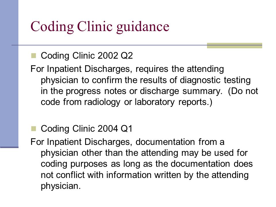 Coding Clinic guidance Coding Clinic 2002 Q2 For Inpatient Discharges, requires the attending physician to confirm the results of diagnostic testing i