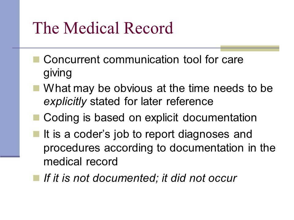 The Medical Record Concurrent communication tool for care giving What may be obvious at the time needs to be explicitly stated for later reference Cod