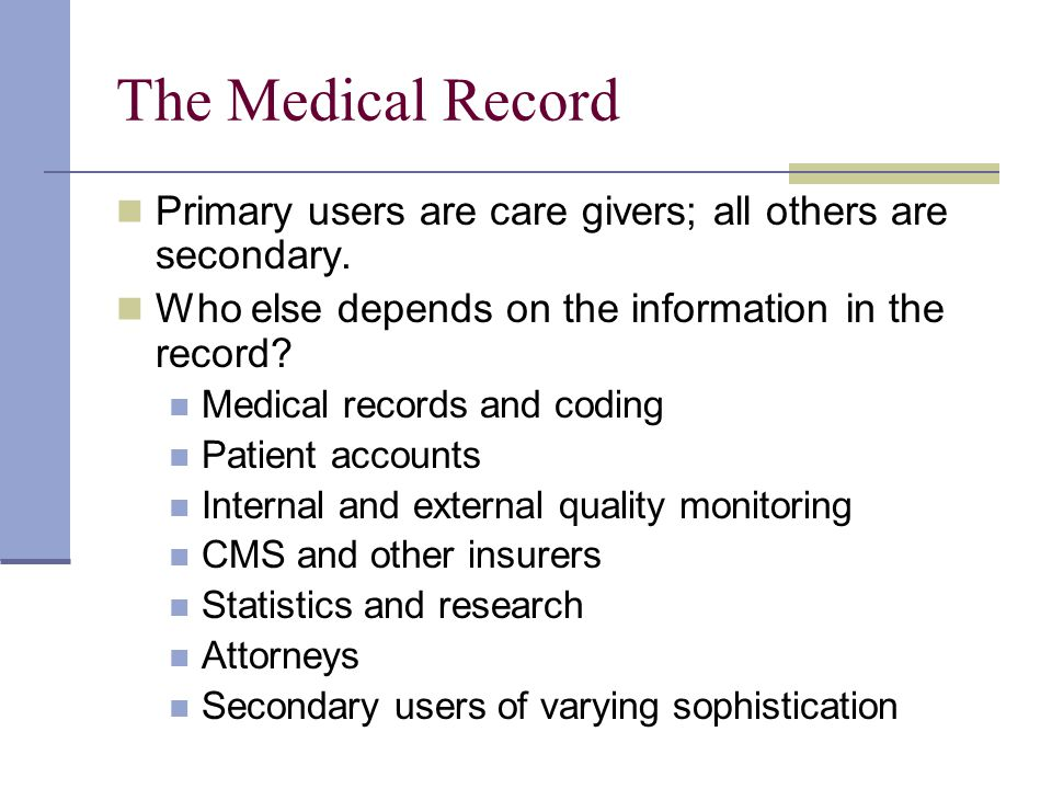 The Medical Record Primary users are care givers; all others are secondary.