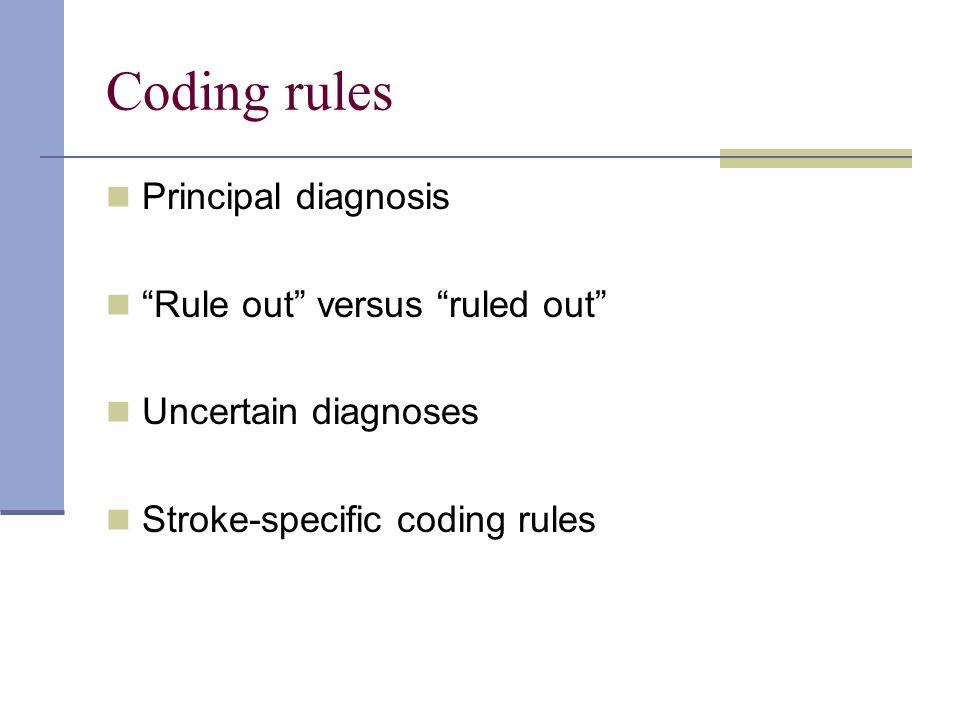 """Coding rules Principal diagnosis """"Rule out"""" versus """"ruled out"""" Uncertain diagnoses Stroke-specific coding rules"""