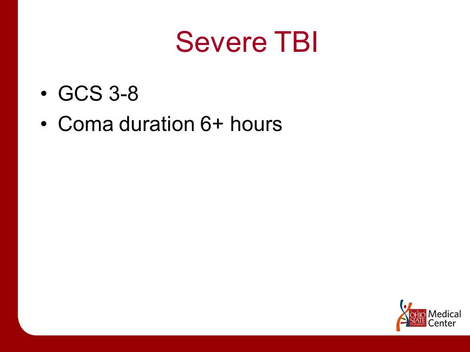 Severe TBI GCS 3-8 Coma duration 6+ hours
