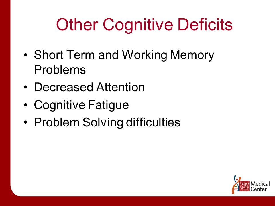 Other Cognitive Deficits Short Term and Working Memory Problems Decreased Attention Cognitive Fatigue Problem Solving difficulties