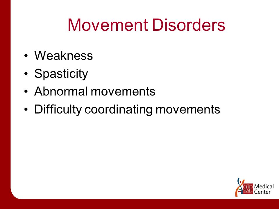 Movement Disorders Weakness Spasticity Abnormal movements Difficulty coordinating movements