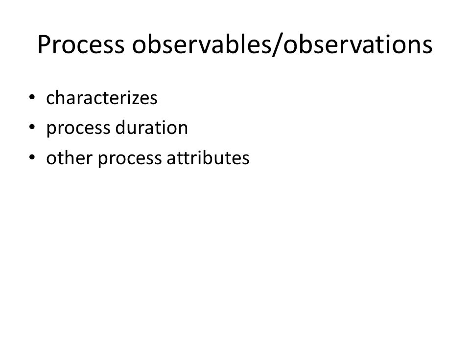 Process observables/observations characterizes process duration other process attributes