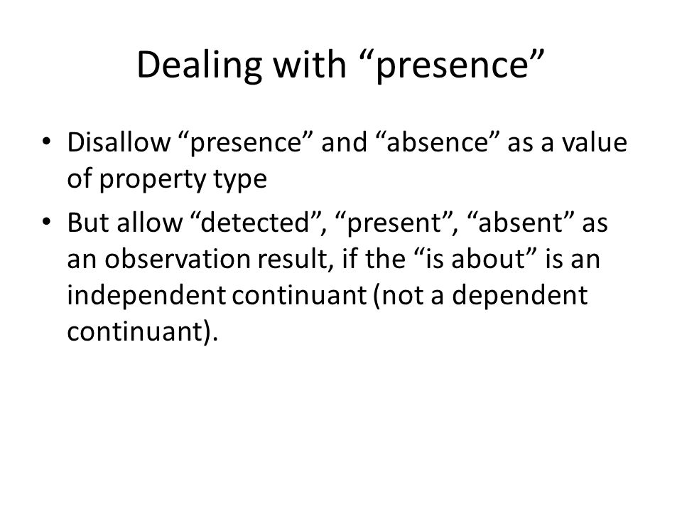 """Dealing with """"presence"""" Disallow """"presence"""" and """"absence"""" as a value of property type But allow """"detected"""", """"present"""", """"absent"""" as an observation resu"""