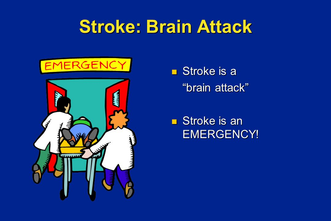 Stroke: Brain Attack Stroke is a brain attack Stroke is an EMERGENCY!