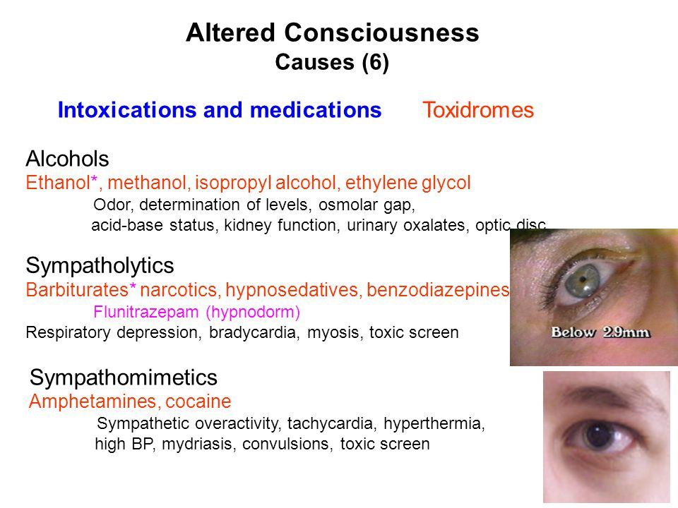 Altered Consciousness Causes (6) Intoxications and medicationsToxidromes Alcohols Ethanol*, methanol, isopropyl alcohol, ethylene glycol Odor, determi
