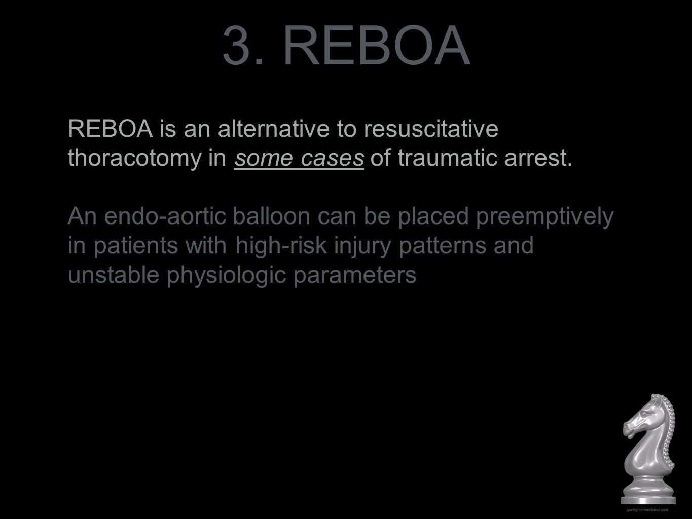 3. REBOA REBOA is an alternative to resuscitative thoracotomy in some cases of traumatic arrest. An endo-aortic balloon can be placed preemptively in