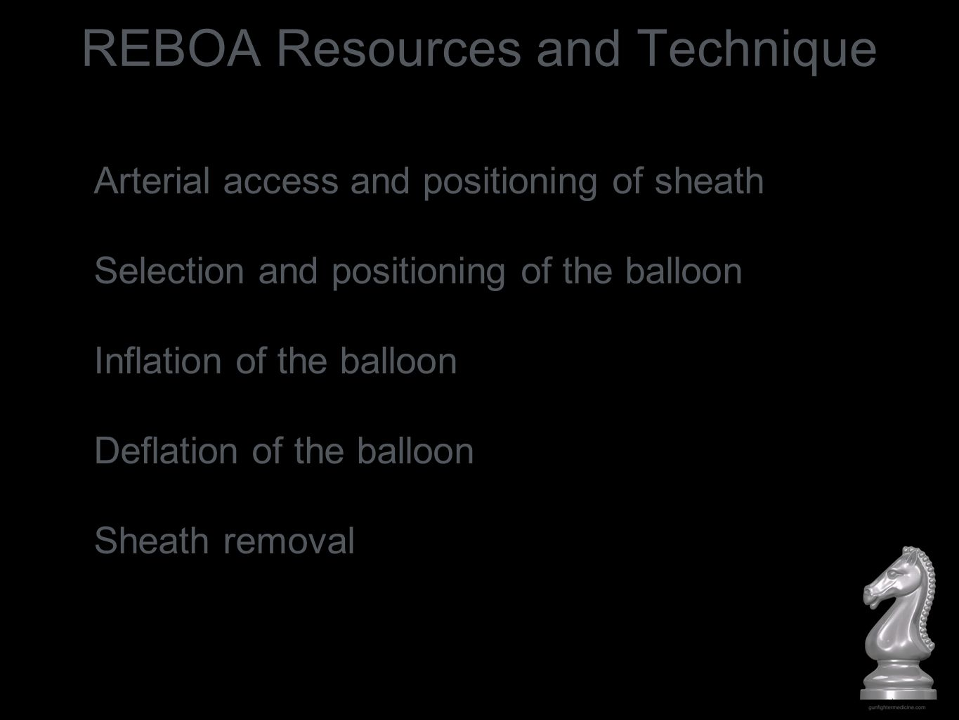 REBOA Resources and Technique Arterial access and positioning of sheath Selection and positioning of the balloon Inflation of the balloon Deflation of