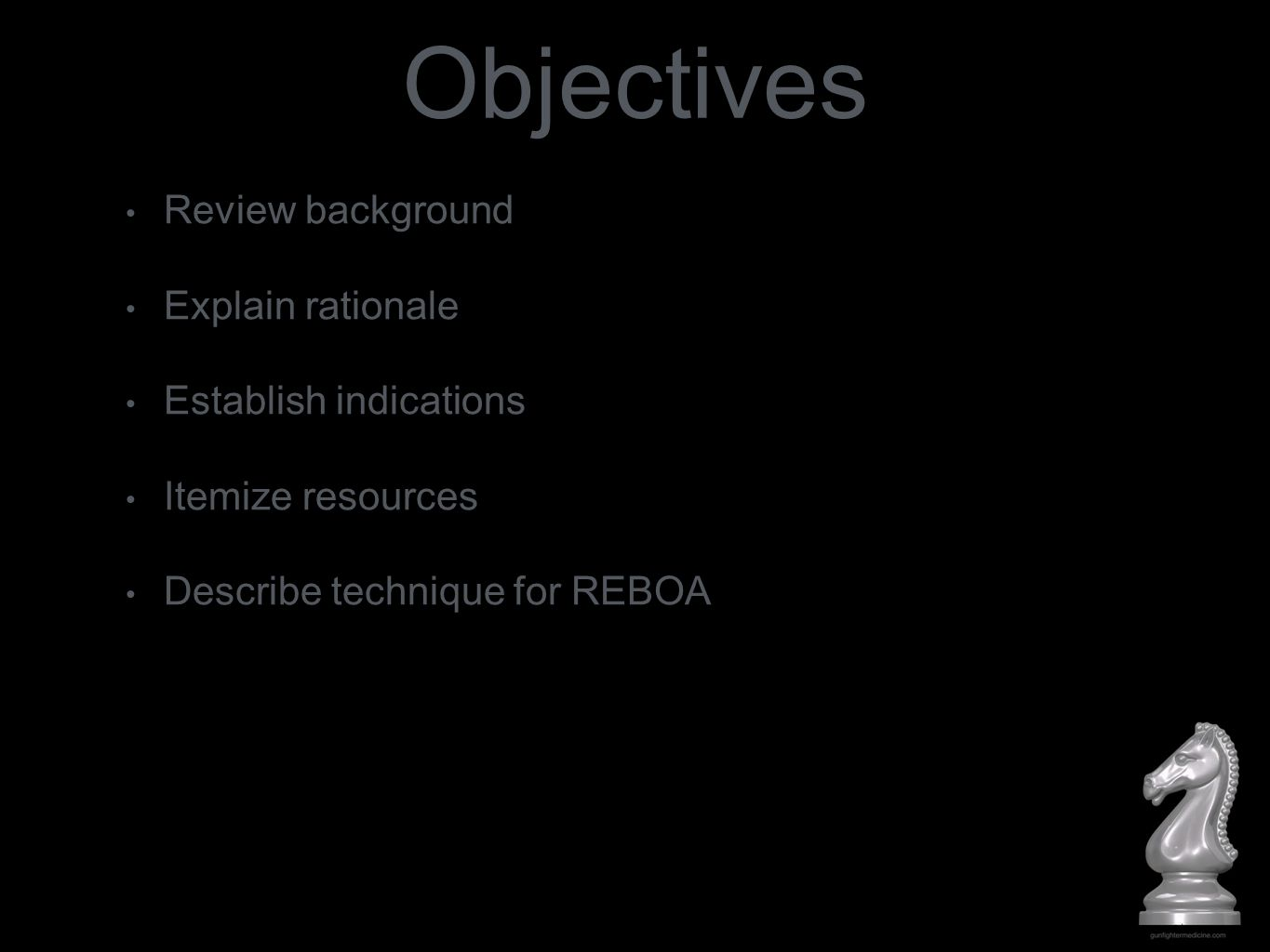 Objectives Review background Explain rationale Establish indications Itemize resources Describe technique for REBOA
