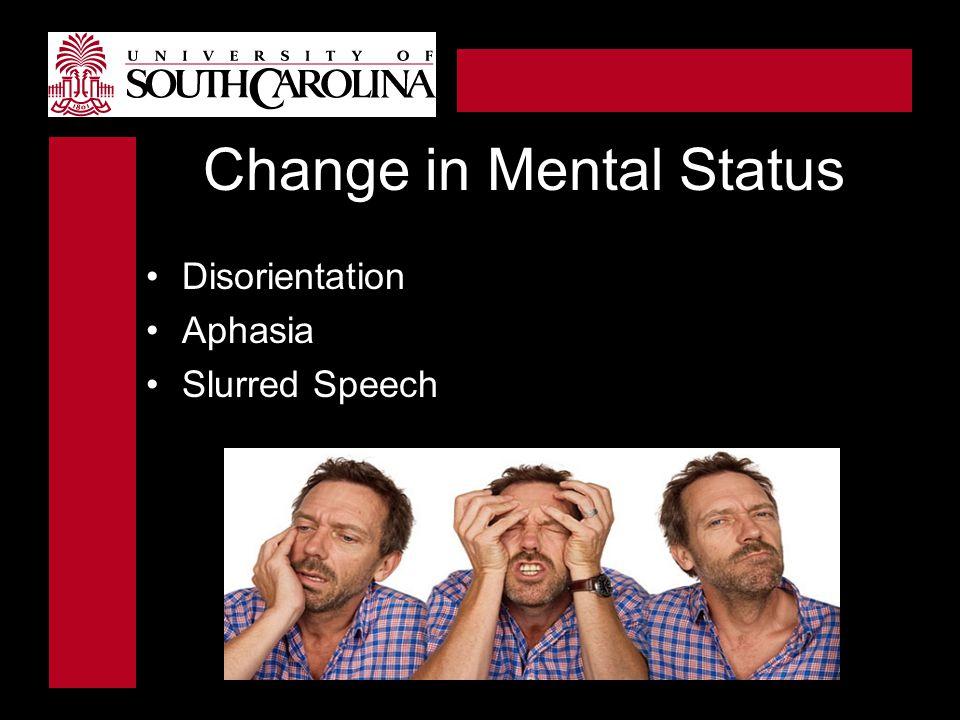 Change in Mental Status Disorientation Aphasia Slurred Speech