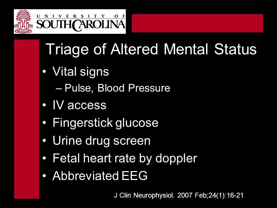 Triage of Altered Mental Status Vital signs –Pulse, Blood Pressure IV access Fingerstick glucose Urine drug screen Fetal heart rate by doppler Abbrevi