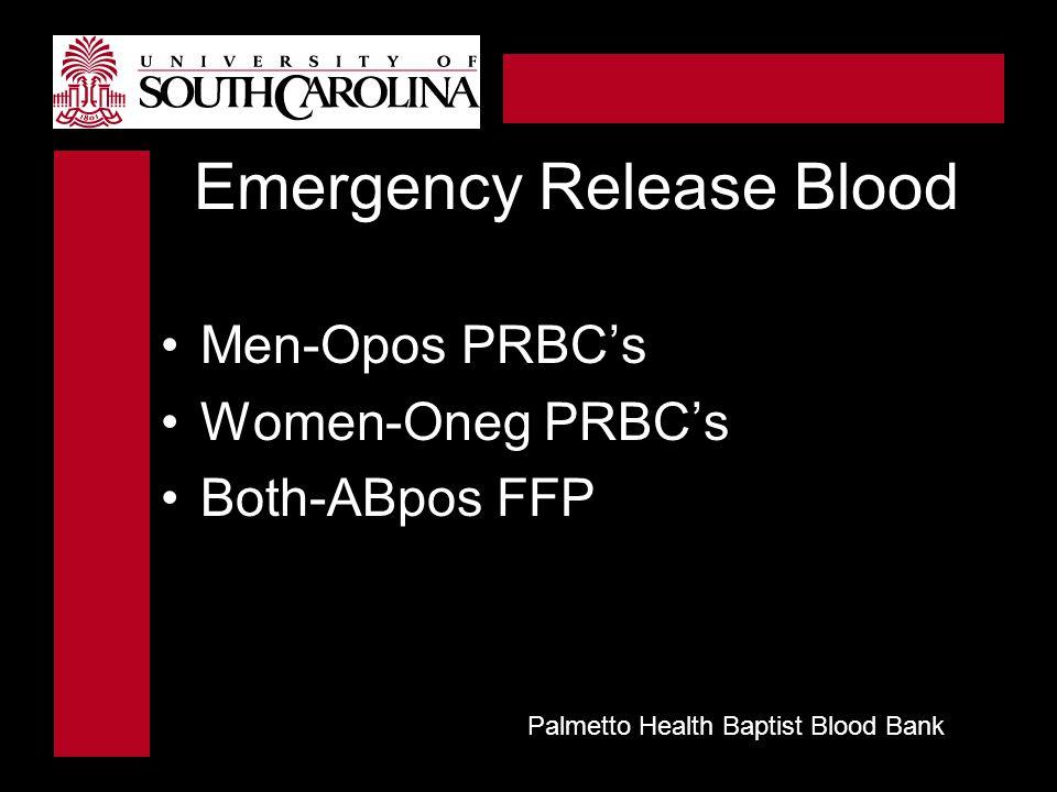 Emergency Release Blood Men-Opos PRBC's Women-Oneg PRBC's Both-ABpos FFP Palmetto Health Baptist Blood Bank