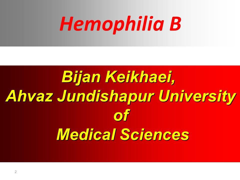 2 Hemophilia B Bijan Keikhaei, Ahvaz Jundishapur University of Medical Sciences Medical Sciences