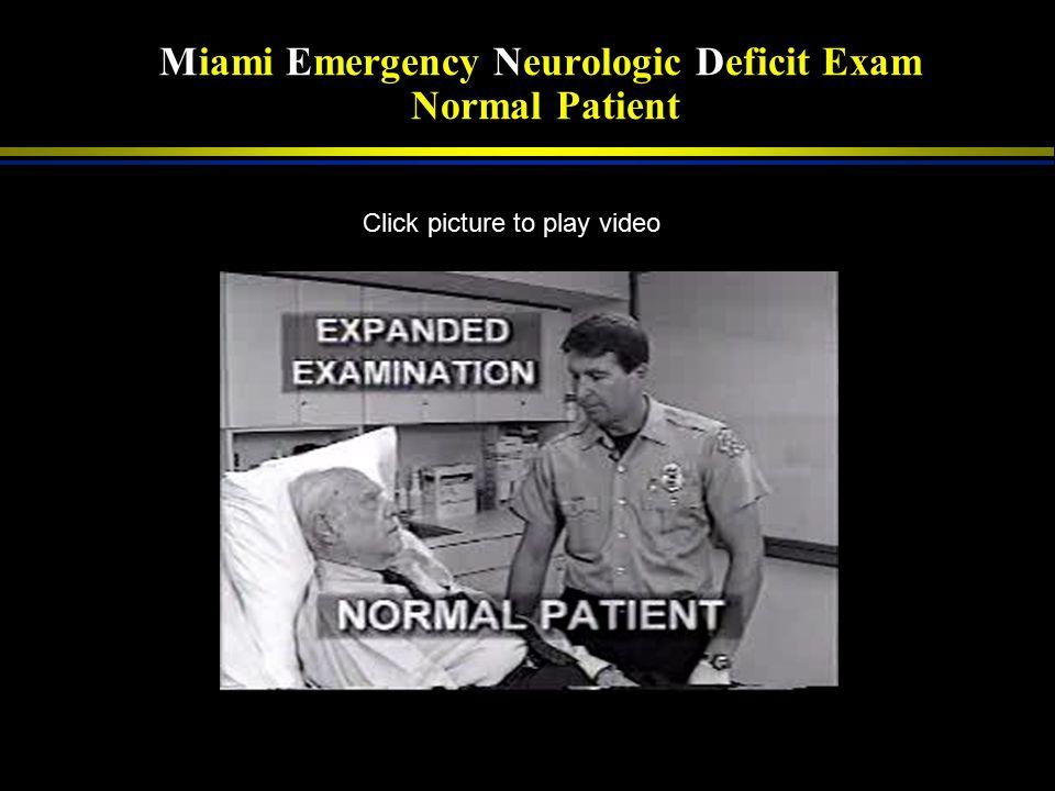 CRANIAL NERVES MENTAL STATUS Miami Emergency Neurologic Deficit Exam Expanded Prehospital Stroke Exam CHECK IF ABNORMAL LIMBS n Level of Consciousness